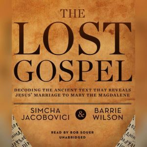 The Lost Gospel Decoding the Ancient Text That Reveals Jesus Marriage to Mary the Magdalene, Simcha Jacobovici; Barrie Wilson