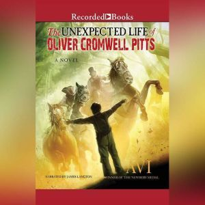 The Unexpected Life of Oliver Cromwell Pitts: Being an Absolutely Accurate Autobiographical Account of My Follies, Fortune, and Fate, Avi