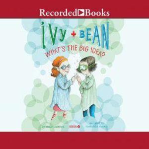 Ivy and Bean: What's the Big Idea, Annie Barrows