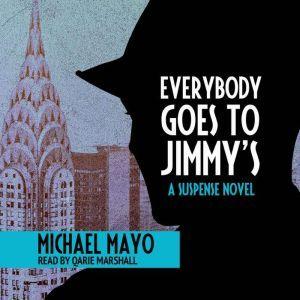Everybody Goes to Jimmy's: A Suspense Novel, Michael Mayo