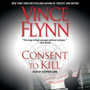 Consent to Kill A Thriller, Vince Flynn