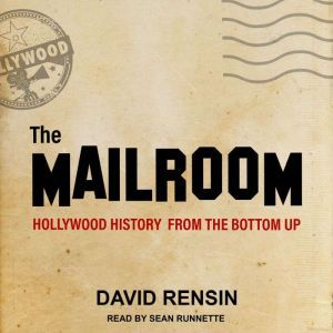 The Mailroom: Hollywood History from the Bottom Up, David Rensin