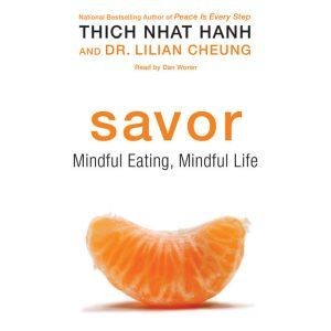 Savor Mindful Eating, Mindful Life, Thich Nhat Hanh
