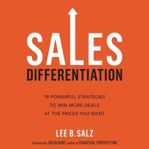 Sales Differentiation 19 Powerful Strategies to Win More Deals at the Prices You Want, Lee B.  Salz