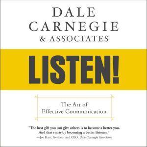 Dale Carnegie & Associates' Listen! The Art of Effective Communication, DALE CARNEGIE & ASSOCIATES