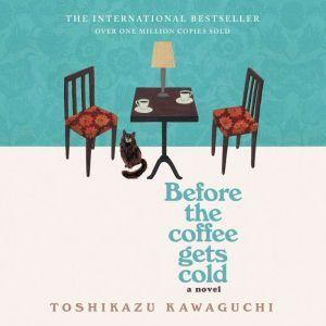 Before the Coffee Gets Cold A Novel, Toshikazu Kawaguchi