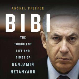 Bibi: The Turbulent Life and Times of Benjamin Netanyahu, Anshel Pfeffer