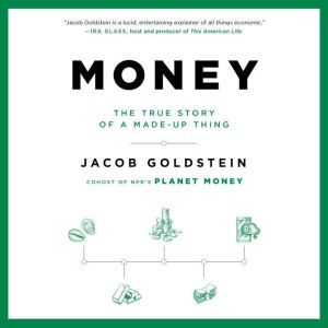 Money The True Story of a Made-Up Thing, Jacob Goldstein