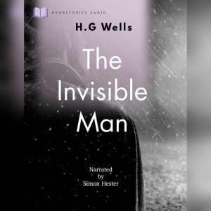 The Invisible Man: A Grotesque Romance, H.G Wells