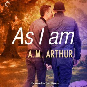 As I Am: (All Saints, #3), A.M. Arthur