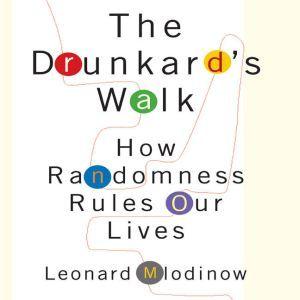 The Drunkard's Walk How Randomness Rules Our Lives, Leonard Mlodinow