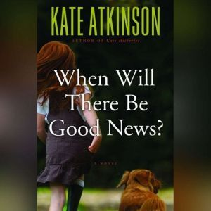When Will There Be Good News?, Kate Atkinson
