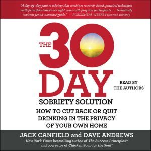 The 30-Day Sobriety Solution How to Cut Back or Quit Drinking in the Privacy of Your Own Home, Jack Canfield