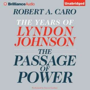 The Passage of Power: The Years of Lyndon Johnson, Robert A. Caro