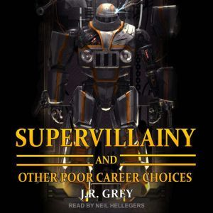 Supervillainy and Other Poor Career Choices, J.R. Grey