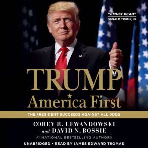 Trump: America First: The President Succeeds Against All Odds, Corey R. Lewandowski
