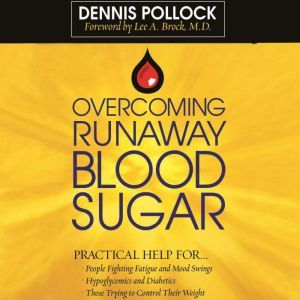 Overcoming Runaway Blood Sugar: Practical Help for... *People Fighting Fatigue and Mood Swings * Hypoglycemics and Diabetics *Those Trying to Control Their Weight, Dennis Pollock