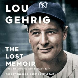 Lou Gehrig The Lost Memoir, Alan D. Gaff
