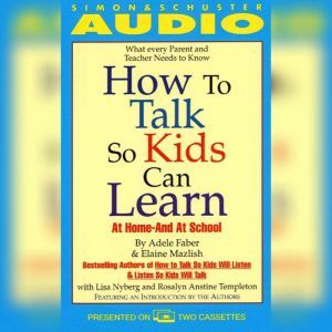 How to Talk So Kids Can Learn: At Home and In School, Adele Faber