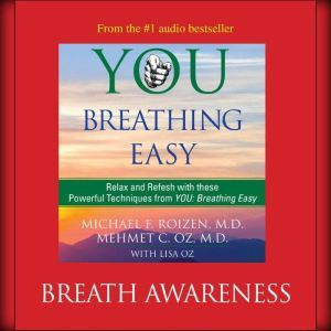 You: Breathing Easy: Breath Awareness, Michael F. Roizen
