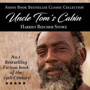 Uncle Tom's Cabin: Audio Book Bestseller Classics Collection, Harriet Beecher Stowe