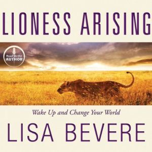 Lioness Arising: Wake Up and Change Your World, Lisa Bevere