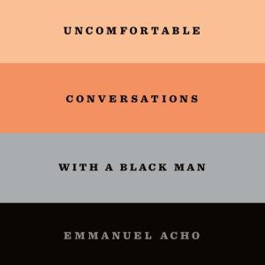 Uncomfortable Conversations with a Black Man, Emmanuel Acho