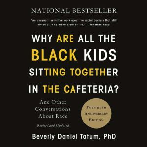 Why Are All the Black Kids Sitting Together in the Cafeteria? And Other Conversations About Race, Beverly Daniel Tatum