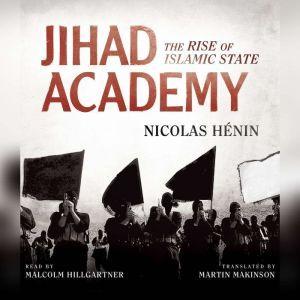 Jihad Academy: The Rise of Islamic State, Nicolas Hnin