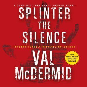 Splinter the Silence: A Tony Hill and Carol Jordan Novel, Val McDermid