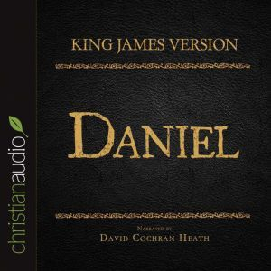The Holy Bible in Audio - King James Version: Daniel, David Cochran Heath