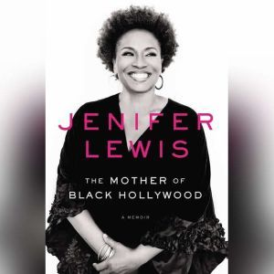 The Mother of Black Hollywood: A Memoir, Jenifer Lewis