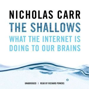 The Shallows What the Internet Is Doing to Our Brains, Nicholas Carr