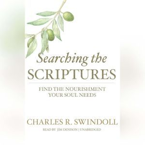 Searching the Scriptures: Find the Nourishment Your Soul Needs, Charles R. Swindoll