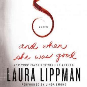 And When She Was Good, Laura Lippman