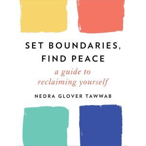 Set Boundaries, Find Peace A Guide to Reclaiming Yourself, Nedra Glover Tawwab