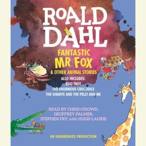 Fantastic Mr. Fox and Other Animal Stories Includes Esio Trot, The Enormous Crocodile & The Giraffe and the Pelly and Me, Roald Dahl