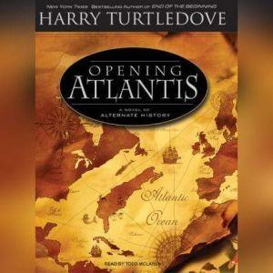 Opening Atlantis: A Novel of Alternate History, Harry Turtledove