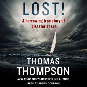 Lost! A Harrowing True Story of Disaster at Sea, Thomas Thompson