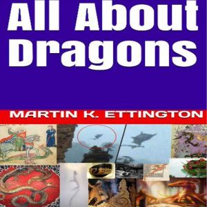 All About Dragons, Martin K. Ettington