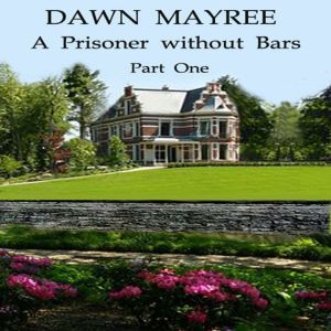 A Prisoner without Bars Part One, Dawn  Mayree