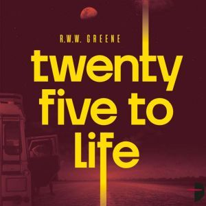 Twenty-Five to Life, R.W.W. Greene