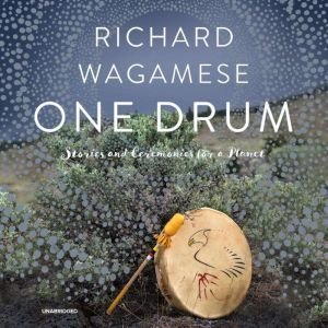 One Drum Stories and Ceremonies for a Planet, Richard Wagamese