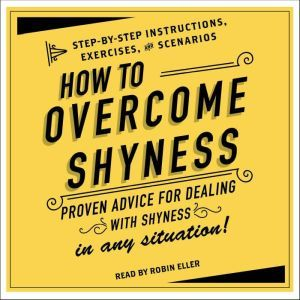 How to Overcome Shyness: Step-by-Step Instructions, Scenarios, and Exercises, Adams Media