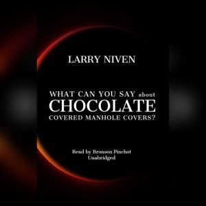 What Can You Say about Chocolate Covered Manhole Covers?, Larry Niven