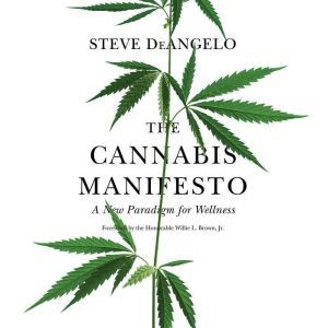 The Cannabis Manifesto A New Paradigm for Wellness, Steve DeAngelo