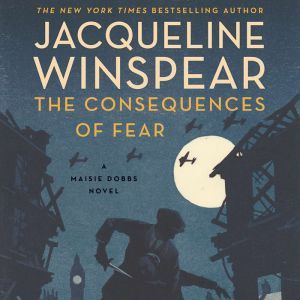 The Consequences of Fear: A Maisie Dobbs Novel, Jacqueline Winspear