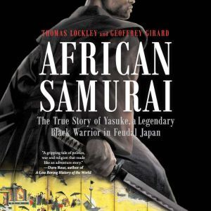African Samurai: The True Story of Yasuke, a Legendary Black Warrior in Feudal Japan, Thomas Lockley