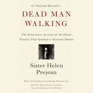 Dead Man Walking The Eyewitness Account of the Death Penalty That Sparked a National Debate, Helen Prejean