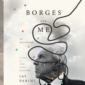 Borges and Me: An Encounter, Jay Parini